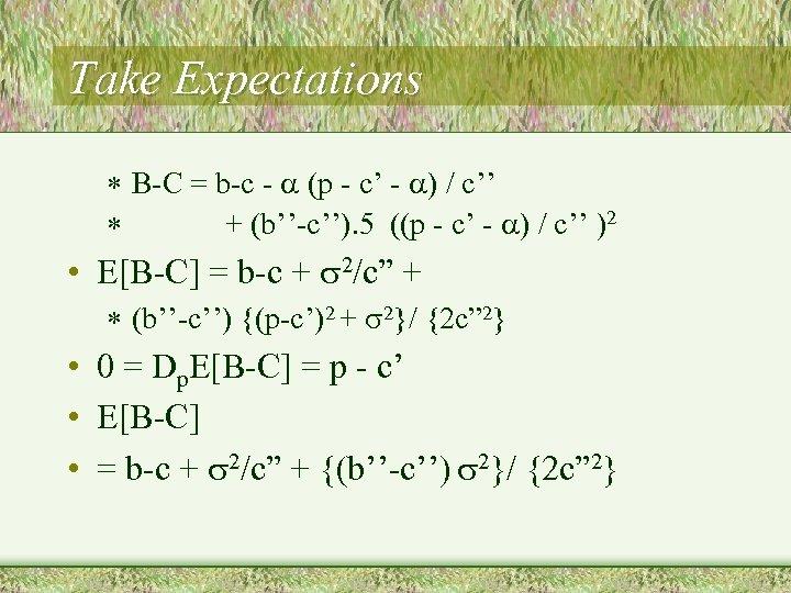 Take Expectations * B-C = b-c - a (p - c' - a) /