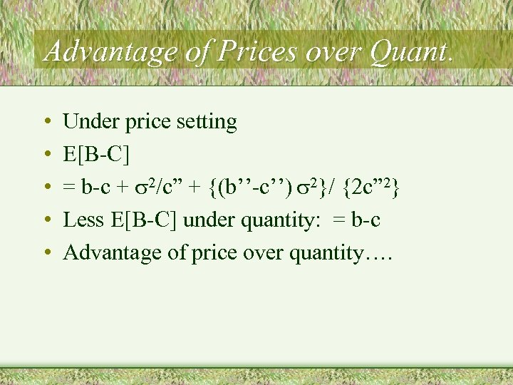 Advantage of Prices over Quant. • • • Under price setting E[B-C] = b-c