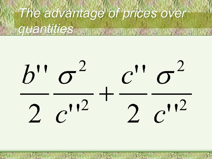 The advantage of prices over quantities