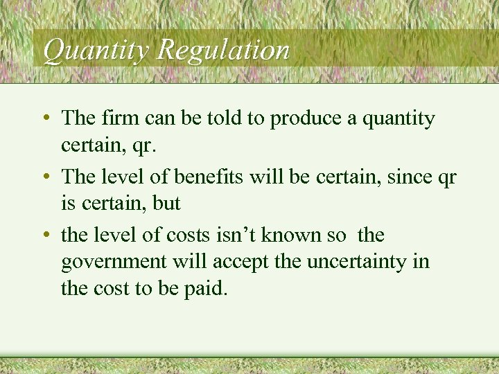 Quantity Regulation • The firm can be told to produce a quantity certain, qr.