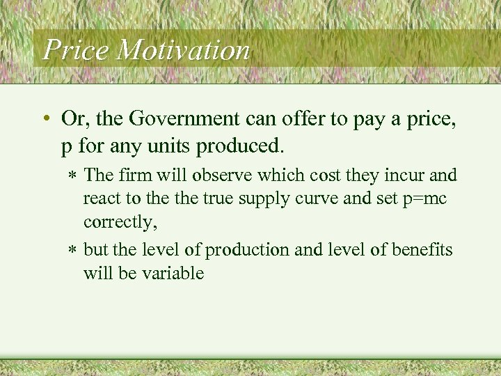Price Motivation • Or, the Government can offer to pay a price, p for
