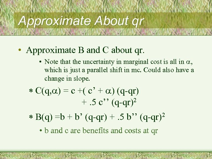 Approximate About qr • Approximate B and C about qr. • Note that the
