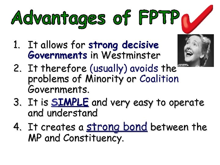 1. It allows for strong decisive Governments in Westminster 2. It therefore (usually) avoids
