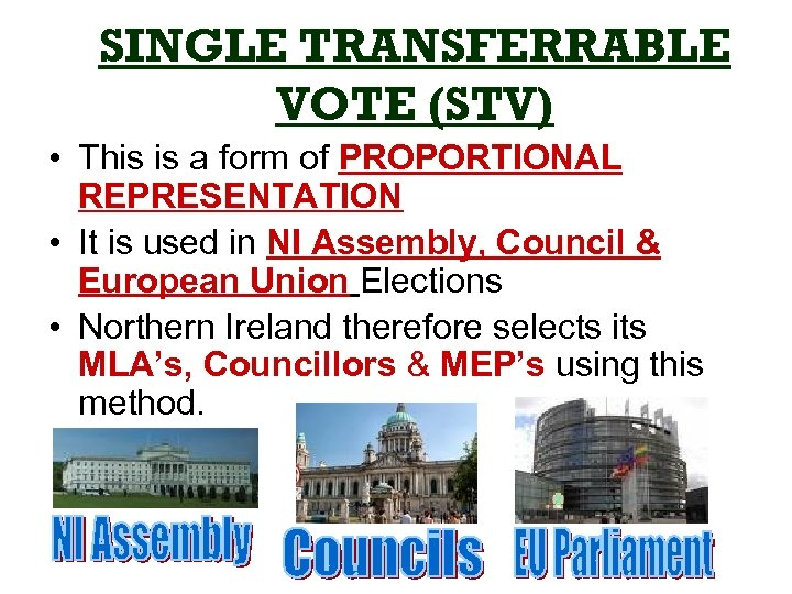 SINGLE TRANSFERRABLE VOTE (STV) • This is a form of PROPORTIONAL REPRESENTATION • It