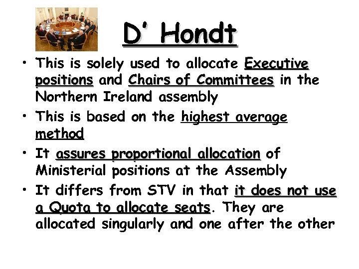 D' Hondt • This is solely used to allocate Executive positions and Chairs of