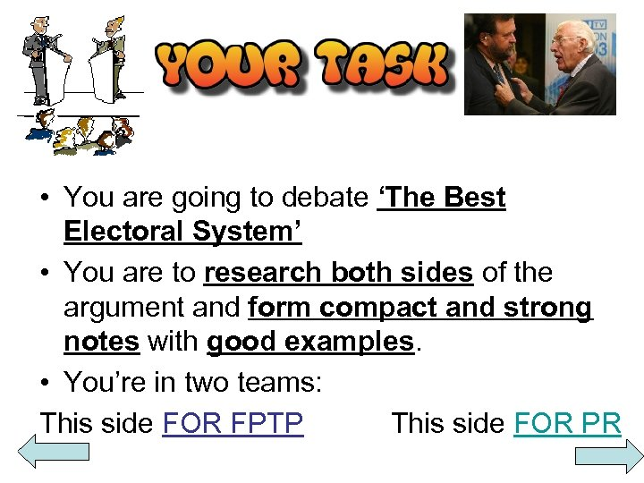 • You are going to debate 'The Best Electoral System' • You are