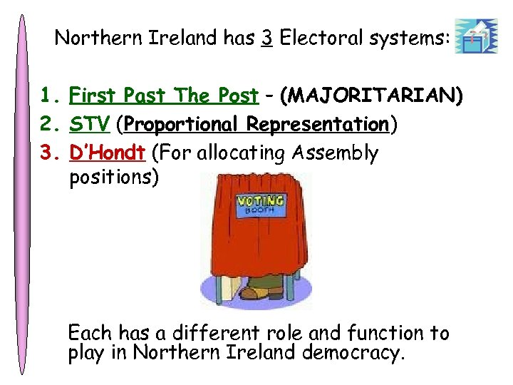Northern Ireland has 3 Electoral systems: 1. First Past The Post – (MAJORITARIAN) 2.