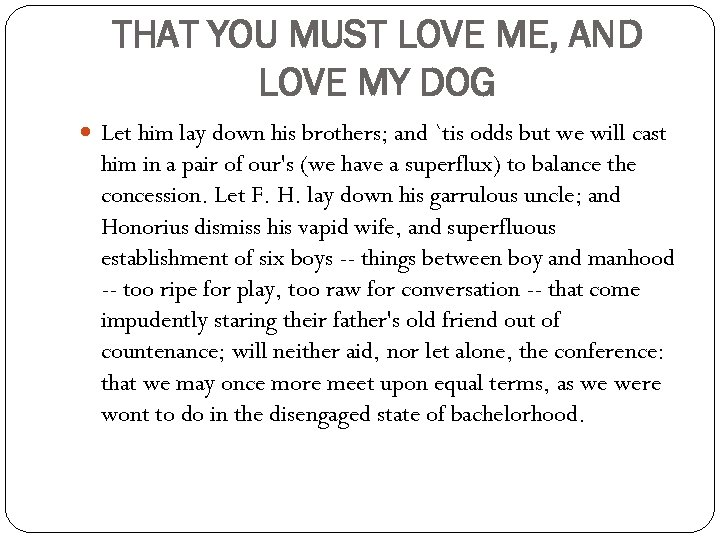 THAT YOU MUST LOVE ME, AND LOVE MY DOG Let him lay down his