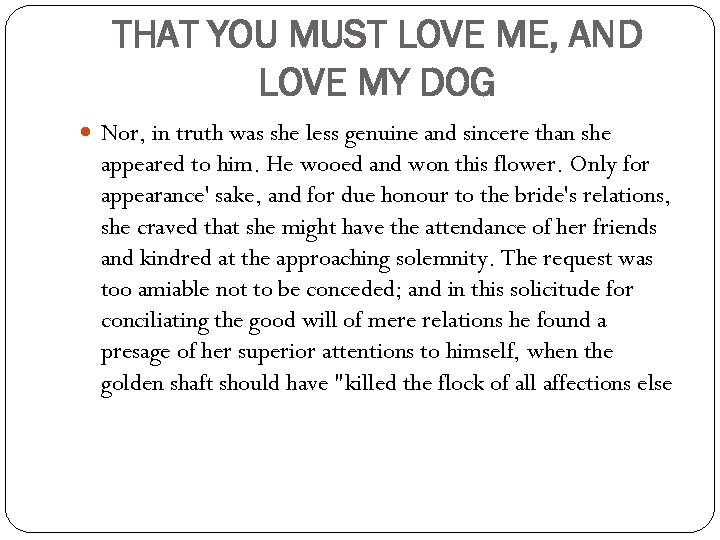 THAT YOU MUST LOVE ME, AND LOVE MY DOG Nor, in truth was she