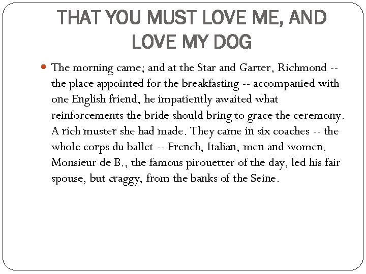 THAT YOU MUST LOVE ME, AND LOVE MY DOG The morning came; and at