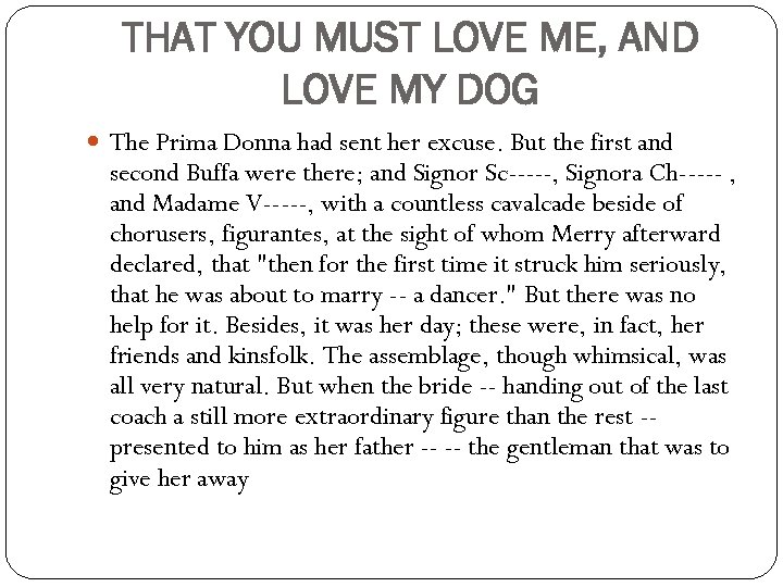 THAT YOU MUST LOVE ME, AND LOVE MY DOG The Prima Donna had sent