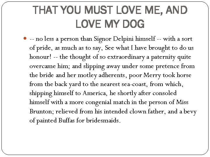THAT YOU MUST LOVE ME, AND LOVE MY DOG -- no less a person