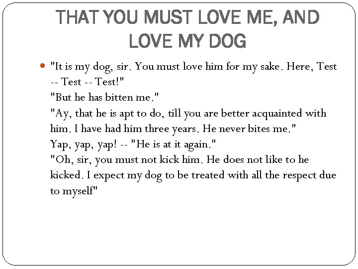 THAT YOU MUST LOVE ME, AND LOVE MY DOG