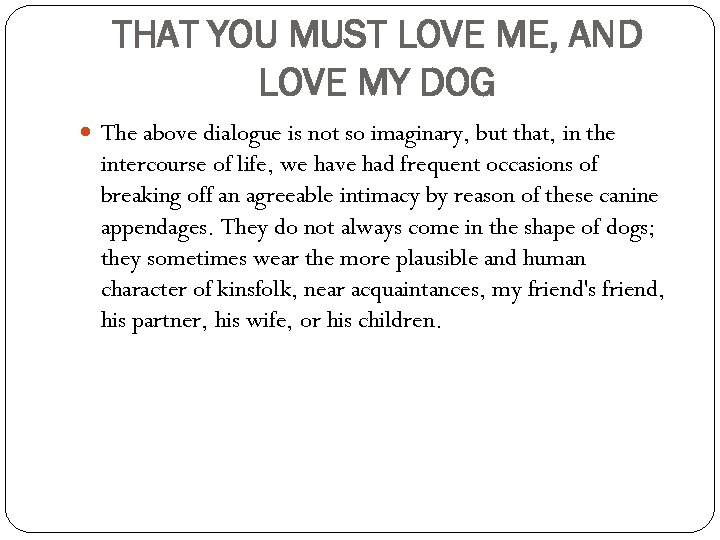 THAT YOU MUST LOVE ME, AND LOVE MY DOG The above dialogue is not