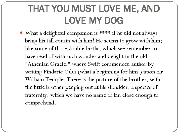 THAT YOU MUST LOVE ME, AND LOVE MY DOG What a delightful companion is