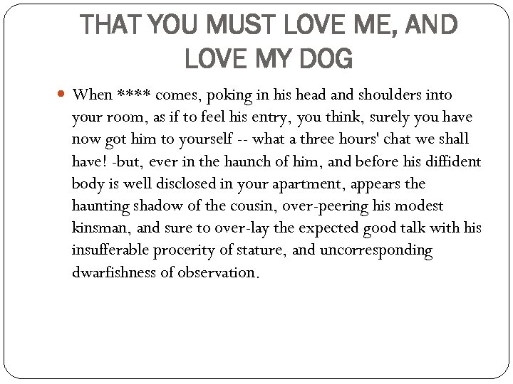 THAT YOU MUST LOVE ME, AND LOVE MY DOG When **** comes, poking in