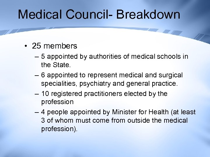 Medical Council- Breakdown • 25 members – 5 appointed by authorities of medical schools