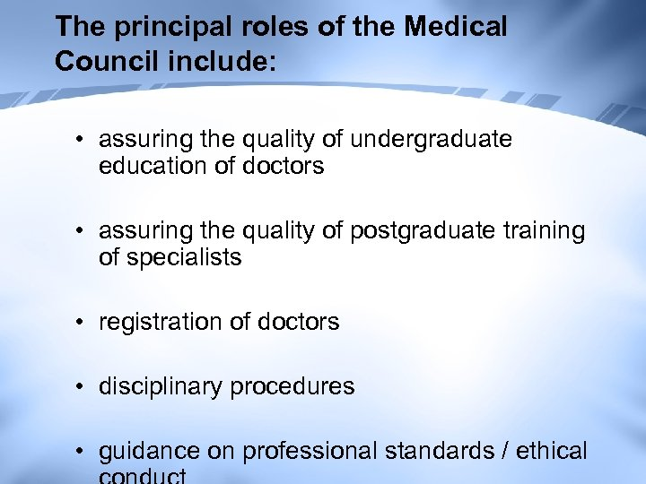 The principal roles of the Medical Council include: • assuring the quality of undergraduate