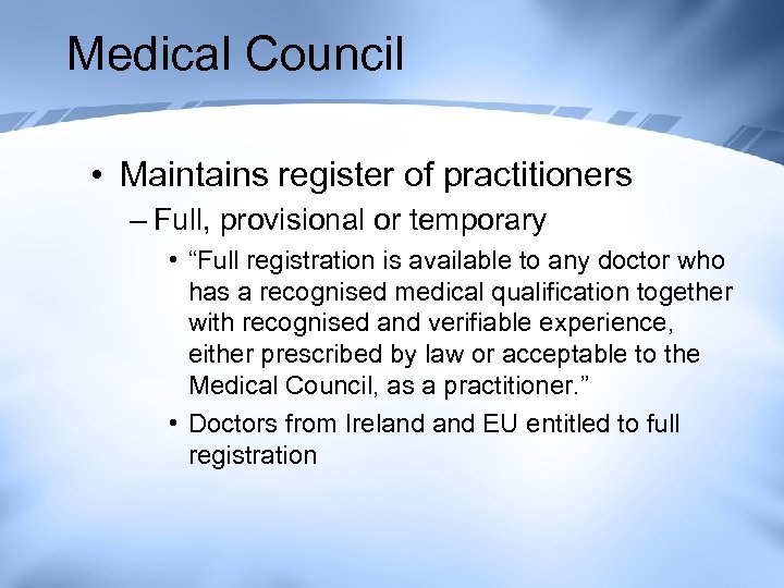 """Medical Council • Maintains register of practitioners – Full, provisional or temporary • """"Full"""