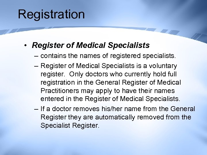 Registration • Register of Medical Specialists – contains the names of registered specialists. –