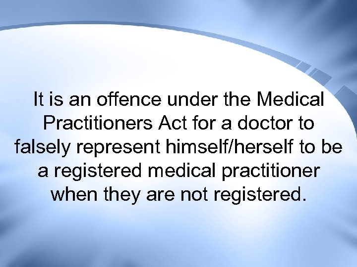 It is an offence under the Medical Practitioners Act for a doctor to falsely