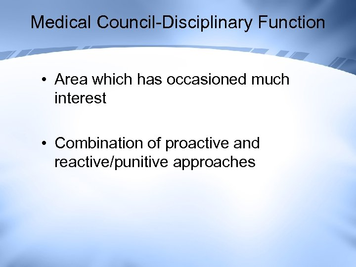 Medical Council-Disciplinary Function • Area which has occasioned much interest • Combination of proactive