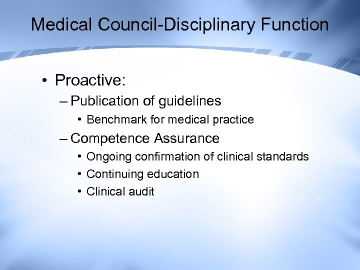 Medical Council-Disciplinary Function • Proactive: – Publication of guidelines • Benchmark for medical practice