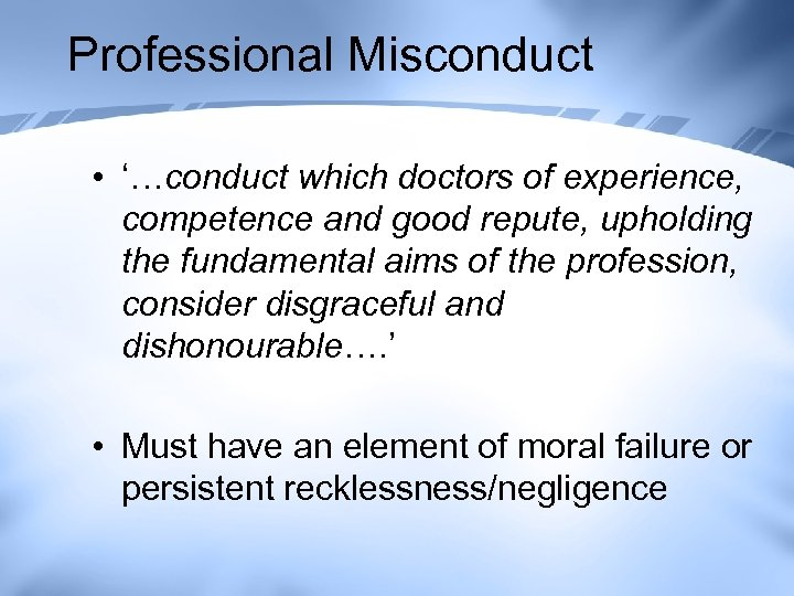 Professional Misconduct • '…conduct which doctors of experience, competence and good repute, upholding the