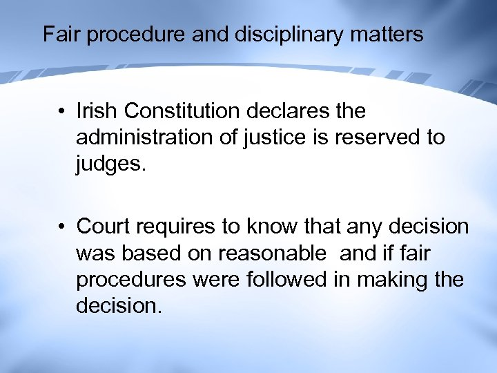 Fair procedure and disciplinary matters • Irish Constitution declares the administration of justice is