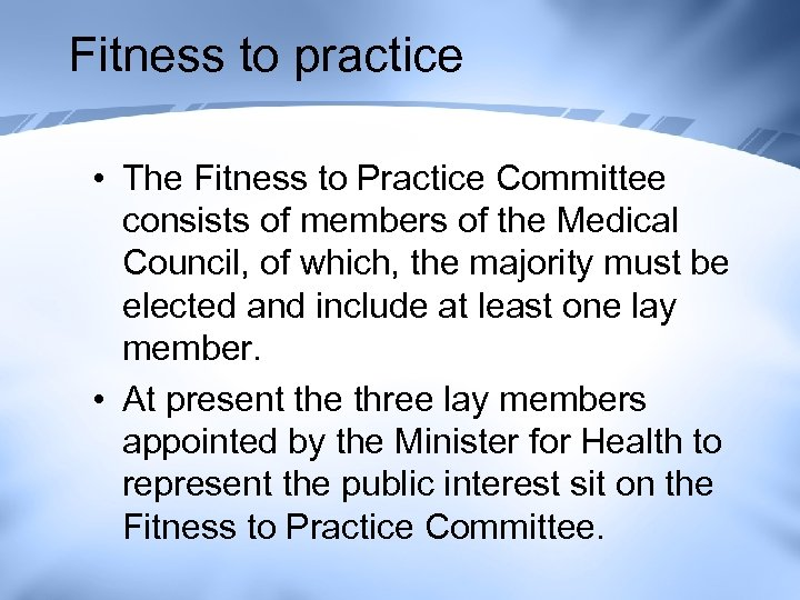 Fitness to practice • The Fitness to Practice Committee consists of members of the