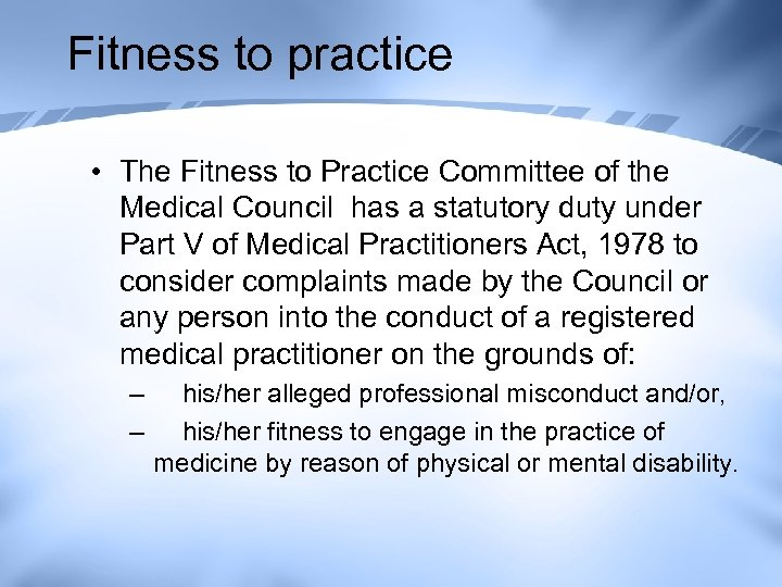 Fitness to practice • The Fitness to Practice Committee of the Medical Council has