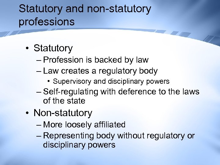 Statutory and non-statutory professions • Statutory – Profession is backed by law – Law