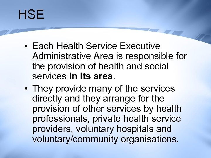 HSE • Each Health Service Executive Administrative Area is responsible for the provision of