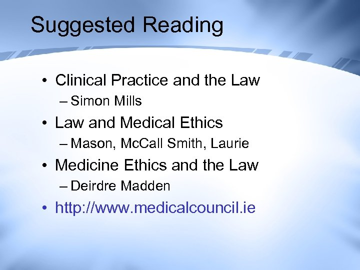 Suggested Reading • Clinical Practice and the Law – Simon Mills • Law and