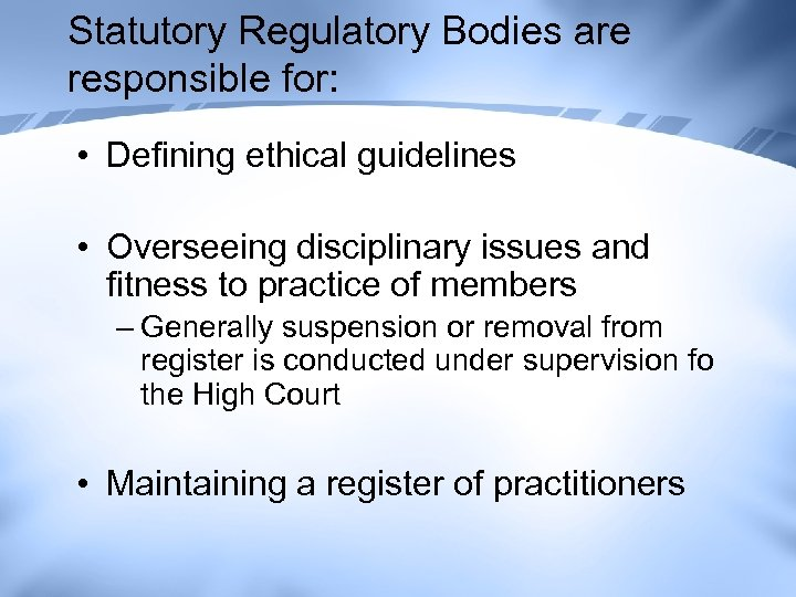 Statutory Regulatory Bodies are responsible for: • Defining ethical guidelines • Overseeing disciplinary issues