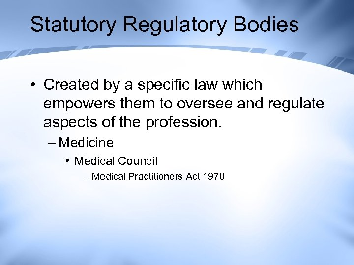 Statutory Regulatory Bodies • Created by a specific law which empowers them to oversee