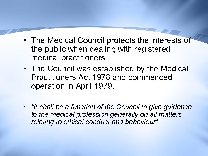 • The Medical Council protects the interests of the public when dealing with