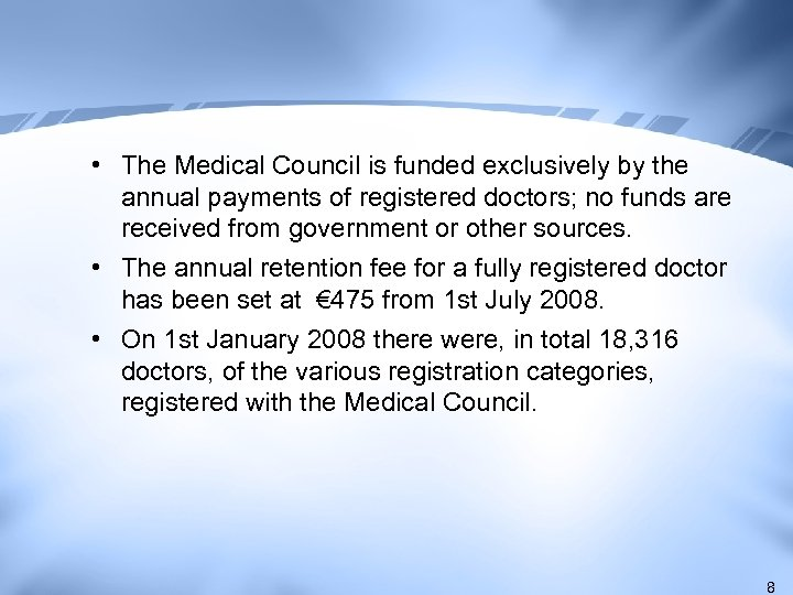 • The Medical Council is funded exclusively by the annual payments of registered