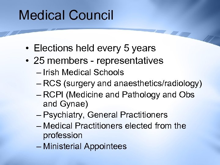 Medical Council • Elections held every 5 years • 25 members - representatives –