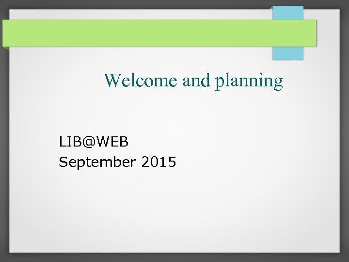 Welcome and planning LIB@WEB September 2015