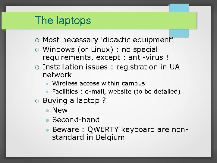 The laptops Most necessary 'didactic equipment' Windows (or Linux) : no special requirements, except