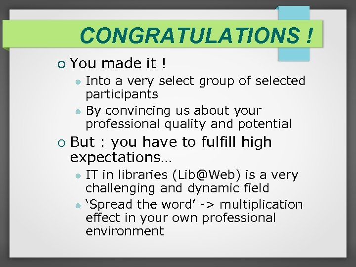 CONGRATULATIONS ! You made it ! Into a very select group of selected participants