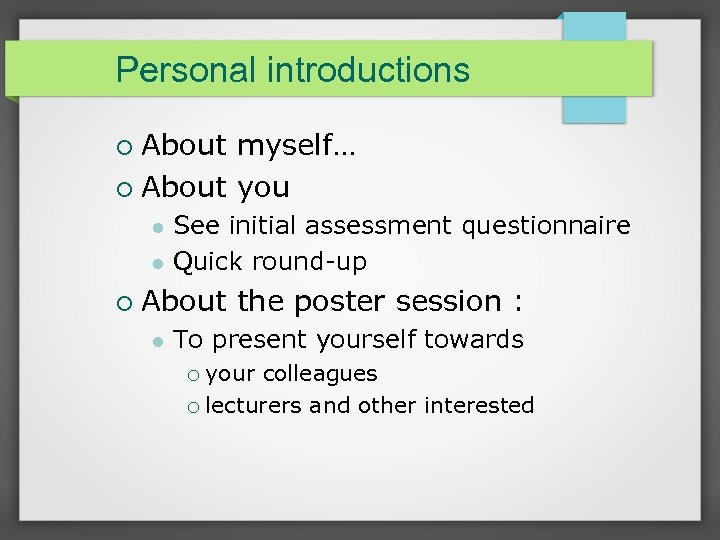 Personal introductions About myself… About you See initial assessment questionnaire Quick round-up About the