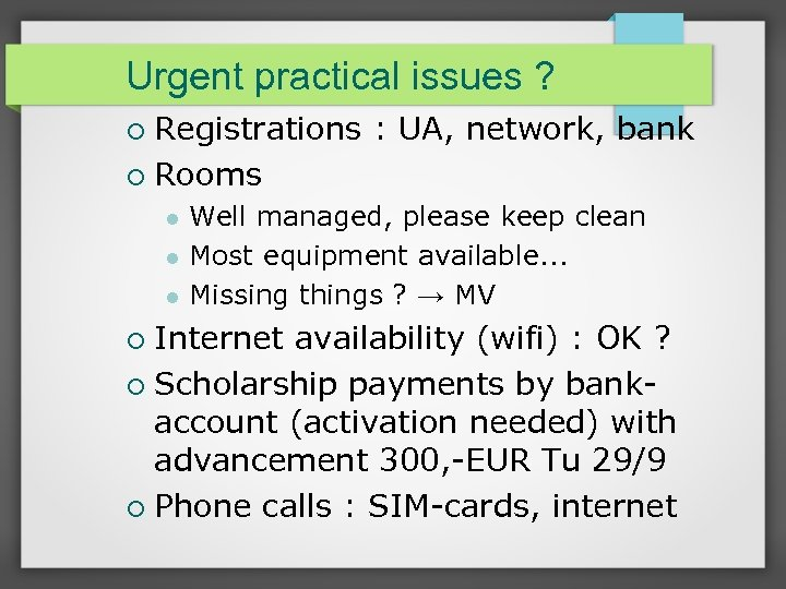 Urgent practical issues ? Registrations : UA, network, bank Rooms Well managed, please keep