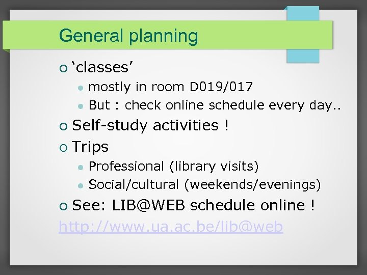 General planning 'classes' mostly in room D 019/017 But : check online schedule every