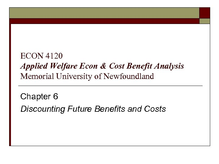 ECON 4120 Applied Welfare Econ & Cost Benefit Analysis Memorial University of Newfoundland Chapter