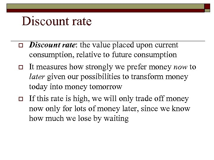 Discount rate o o o Discount rate: the value placed upon current consumption, relative