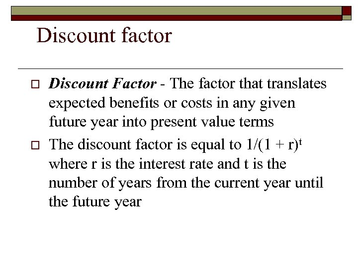 Discount factor o o Discount Factor - The factor that translates expected benefits or