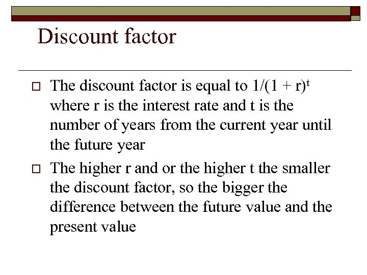 Discount factor o o The discount factor is equal to 1/(1 + r)t where