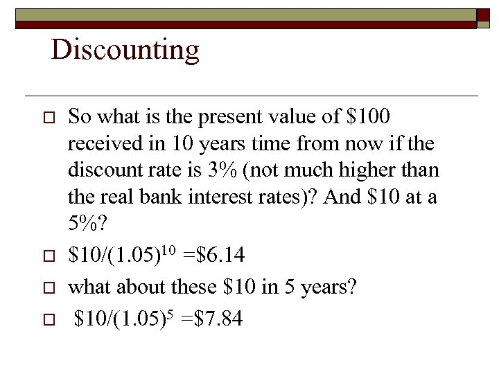 Discounting o o So what is the present value of $100 received in 10